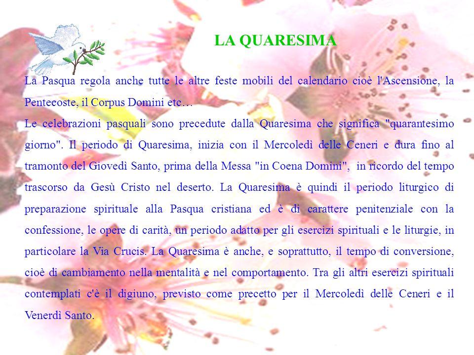 LA QUARESIMA La Pasqua regola anche tutte le altre feste mobili del calendario cioè l Ascensione, la Pentecoste, il Corpus Domini etc…