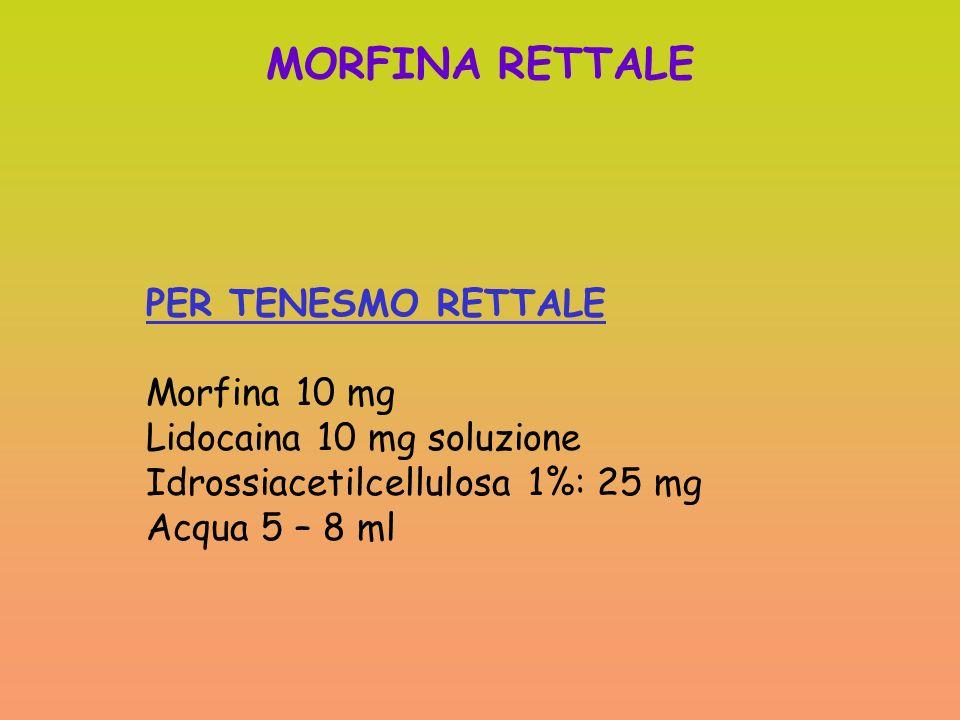 MORFINA RETTALE PER TENESMO RETTALE Morfina 10 mg
