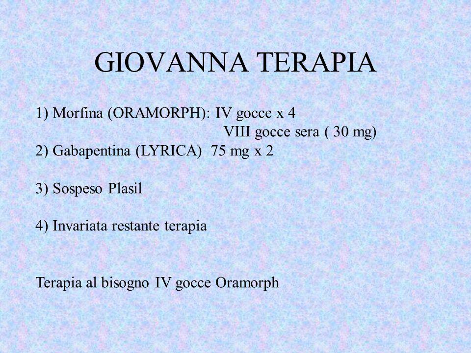GIOVANNA TERAPIA 1) Morfina (ORAMORPH): IV gocce x 4