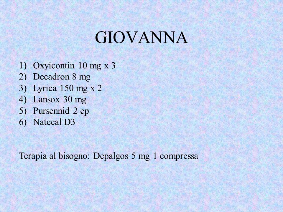 GIOVANNA Oxyicontin 10 mg x 3 Decadron 8 mg Lyrica 150 mg x 2