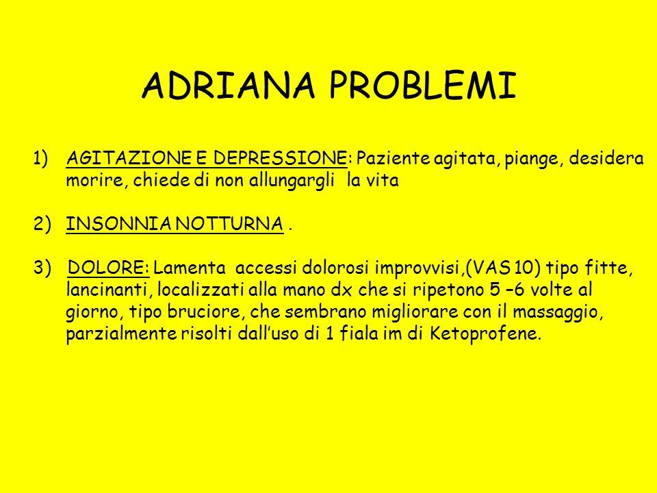 ADRIANA PROBLEMI AGITAZIONE E DEPRESSIONE: Paziente agitata, piange, desidera. morire, chiede di non allungargli la vita.