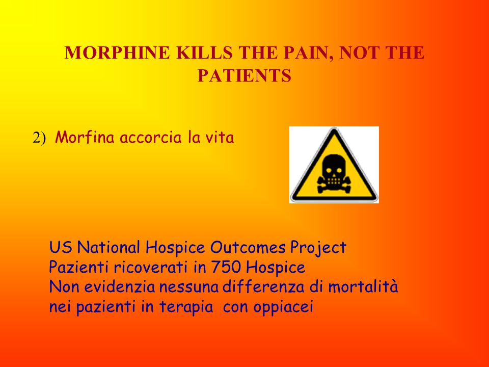 MORPHINE KILLS THE PAIN, NOT THE PATIENTS
