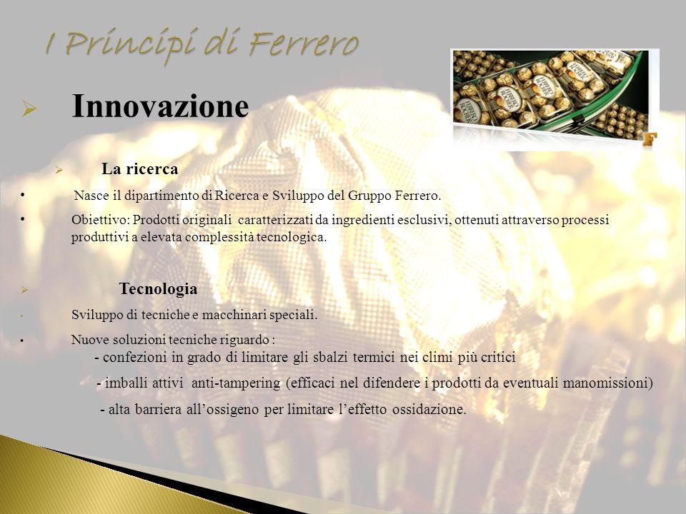 I Principi di Ferrero Innovazione La ricerca Tecnologia