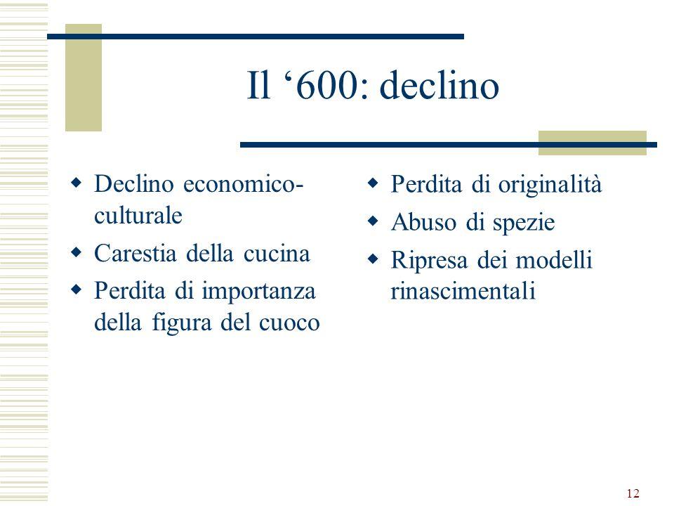 Il '600: declino Declino economico-culturale Carestia della cucina