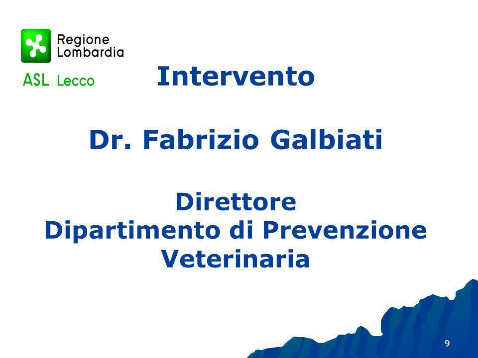 Intervento Dr. Fabrizio Galbiati Direttore Dipartimento di Prevenzione Veterinaria