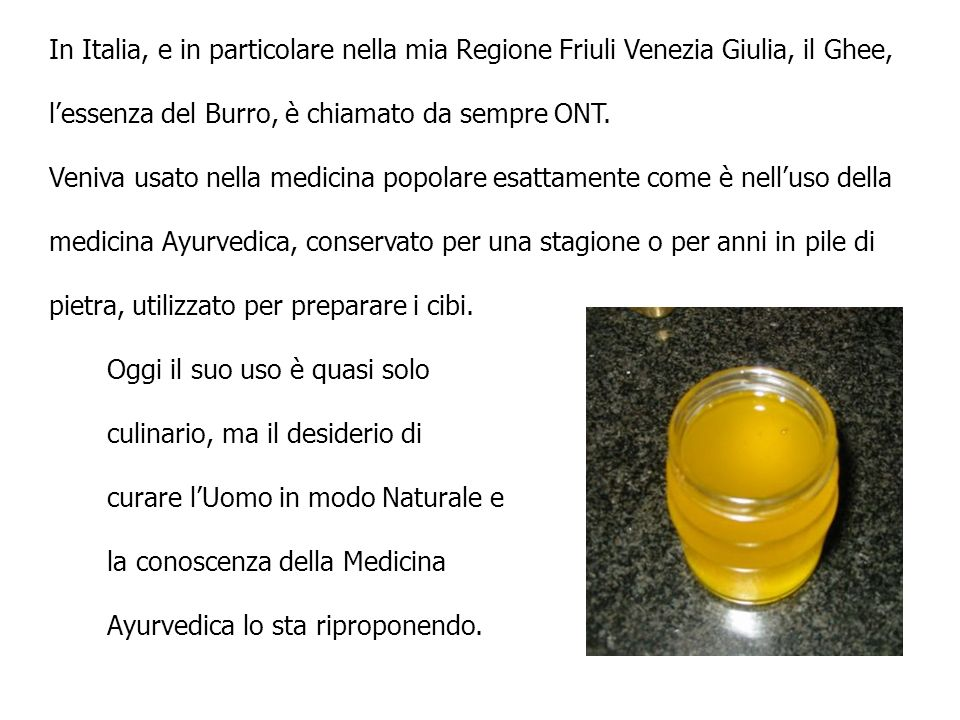 In Italia, e in particolare nella mia Regione Friuli Venezia Giulia, il Ghee,