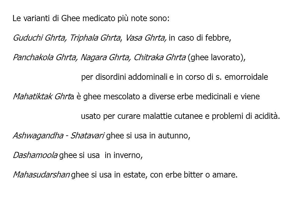 Le varianti di Ghee medicato più note sono: