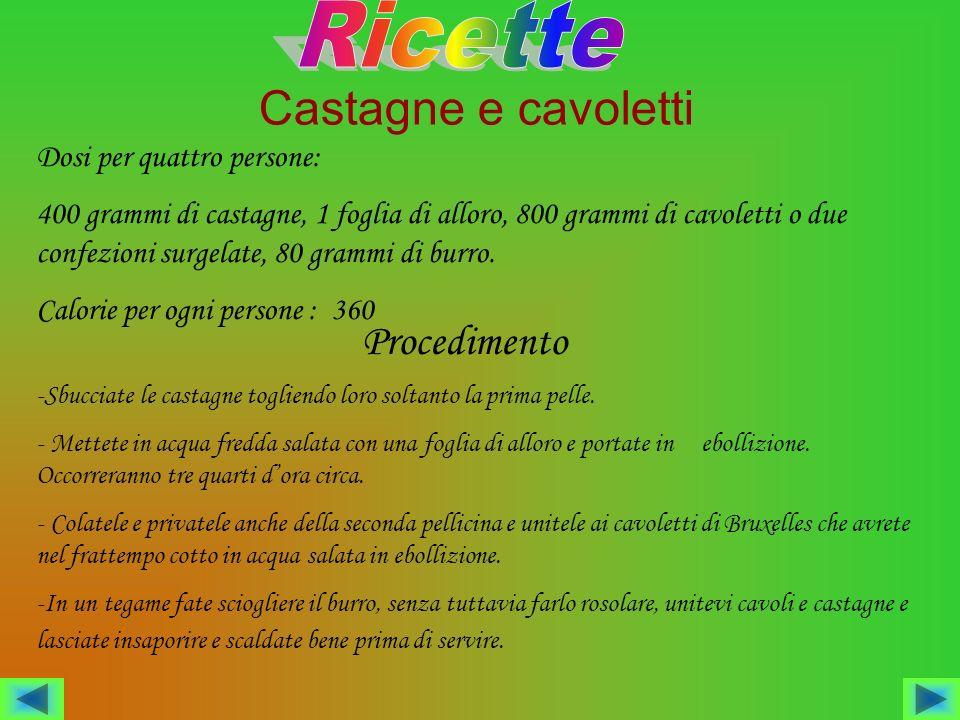 Ricette Castagne e cavoletti Procedimento Dosi per quattro persone: