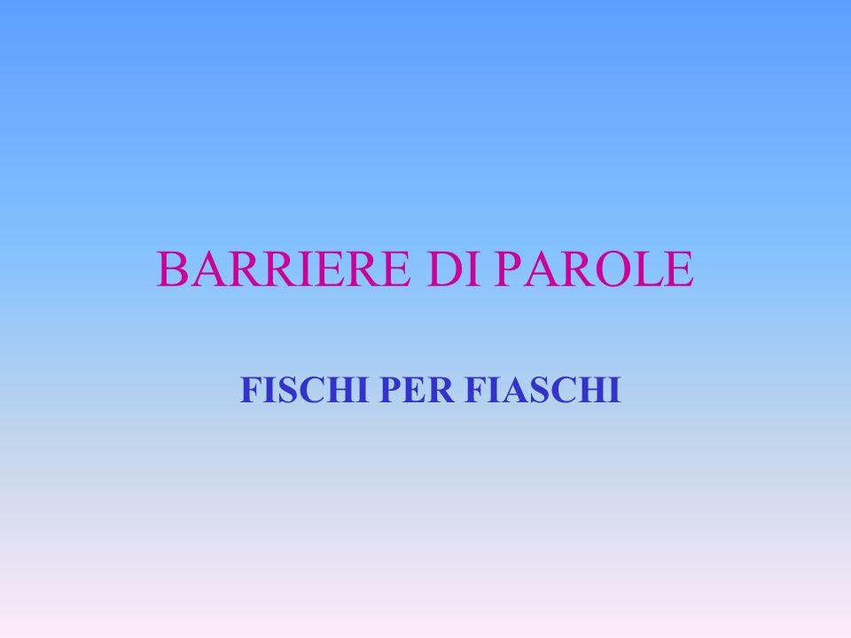 BARRIERE DI PAROLE FISCHI PER FIASCHI