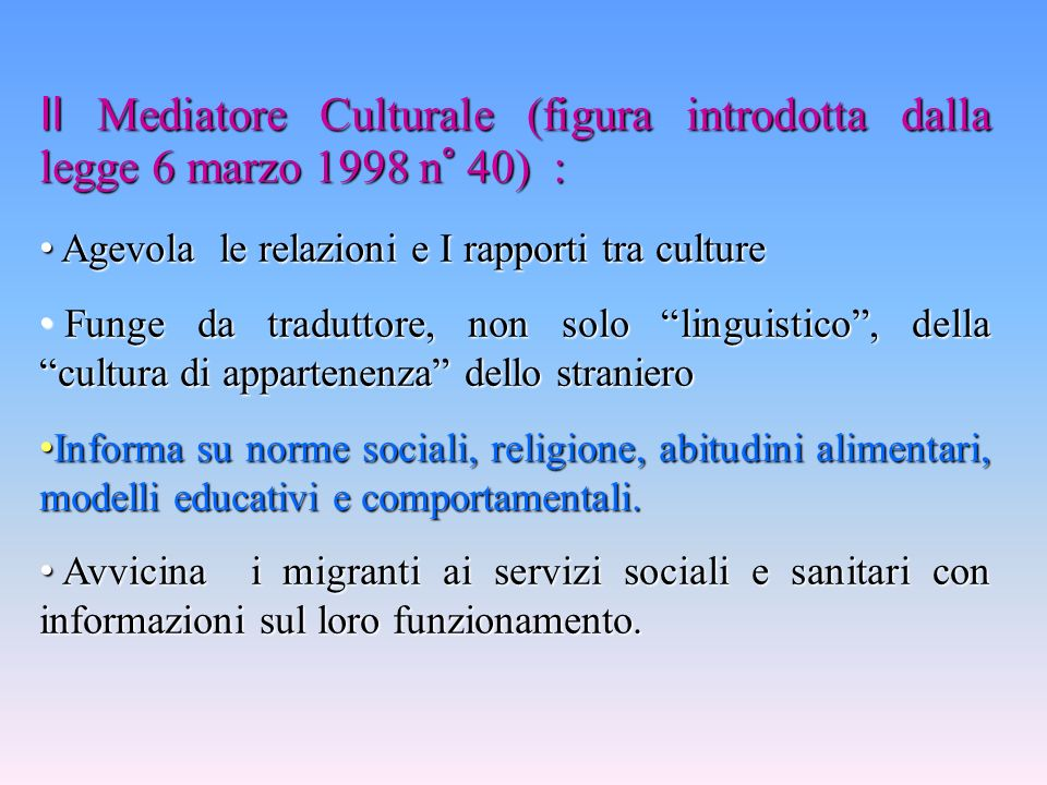 Il Mediatore Culturale (figura introdotta dalla legge 6 marzo 1998 n° 40) :