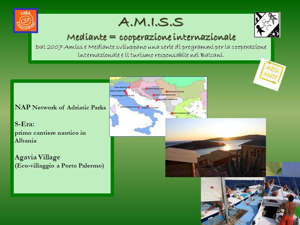 A.M.I.S.S Mediante = cooperazione internazionale Dal 2007 Amiss e Mediante sviluppano una serie di programmi per la cooperazione internazionale e il turismo responsabile nei Balcani.