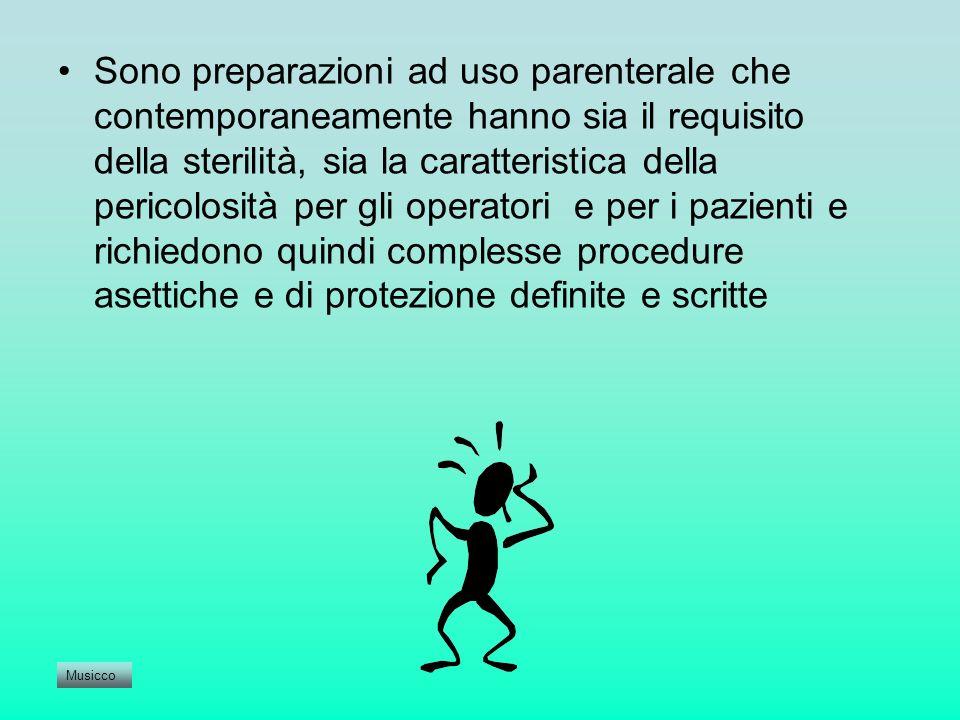 Sono preparazioni ad uso parenterale che contemporaneamente hanno sia il requisito della sterilità, sia la caratteristica della pericolosità per gli operatori e per i pazienti e richiedono quindi complesse procedure asettiche e di protezione definite e scritte