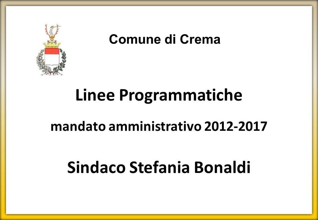 Comune di Crema Linee Programmatiche mandato amministrativo 2012-2017 Sindaco Stefania Bonaldi