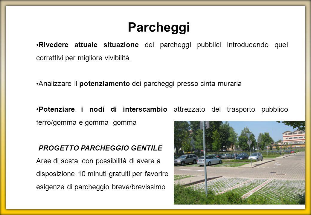 Parcheggi Rivedere attuale situazione dei parcheggi pubblici introducendo quei correttivi per migliore vivibilità.