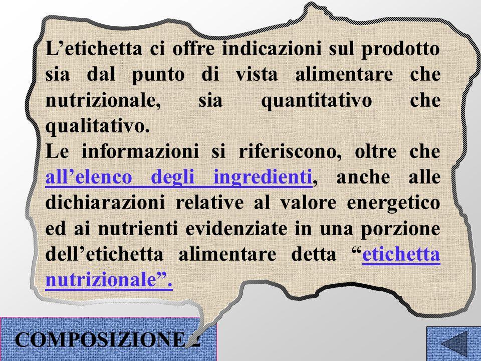 L'etichetta ci offre indicazioni sul prodotto sia dal punto di vista alimentare che nutrizionale, sia quantitativo che qualitativo.