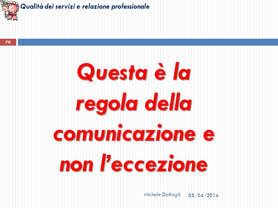Questa è la regola della comunicazione e non l'eccezione