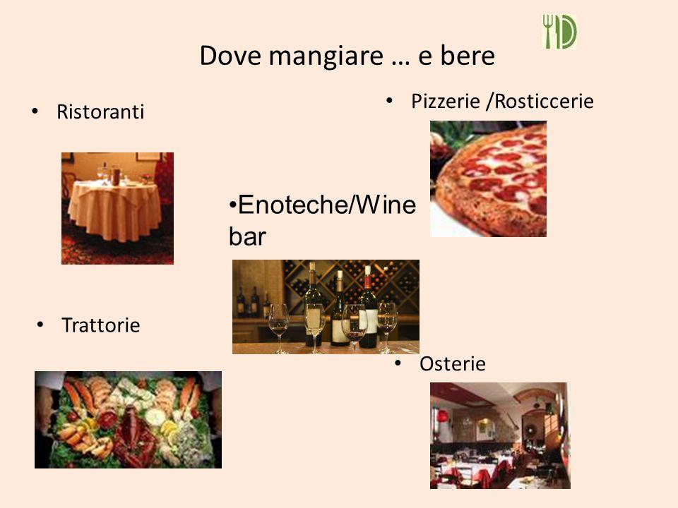 Dove mangiare … e bere Enoteche/Wine bar Pizzerie /Rosticcerie