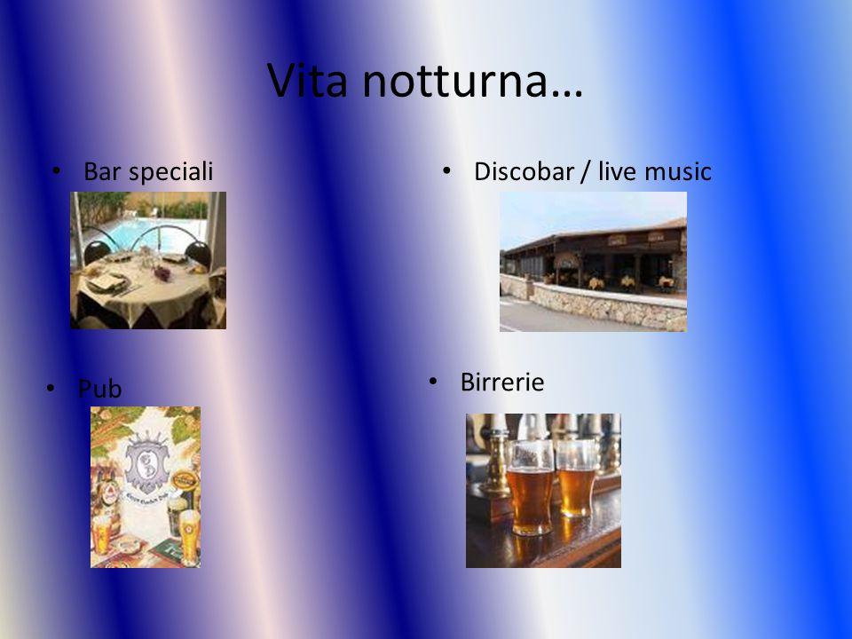Vita notturna… Bar speciali Discobar / live music Birrerie Pub