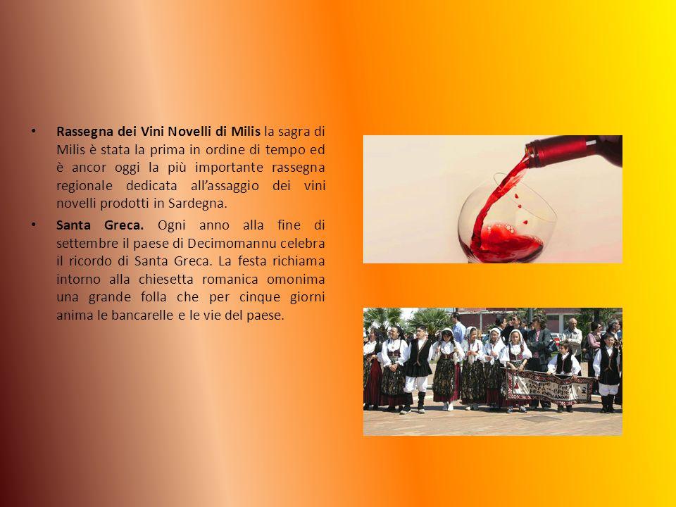 Rassegna dei Vini Novelli di Milis la sagra di Milis è stata la prima in ordine di tempo ed è ancor oggi la più importante rassegna regionale dedicata all'assaggio dei vini novelli prodotti in Sardegna.