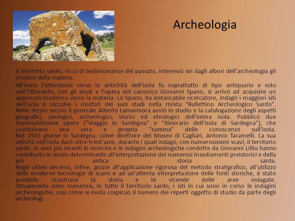 Archeologia Il territorio sardo, ricco di testimonianze del passato, interessò sin dagli albori dell archeologia gli studiosi della materia.