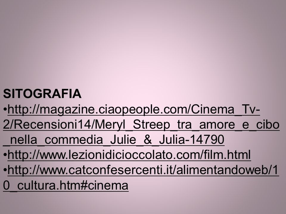 SITOGRAFIA http://magazine.ciaopeople.com/Cinema_Tv-2/Recensioni14/Meryl_Streep_tra_amore_e_cibo_nella_commedia_Julie_&_Julia-14790.