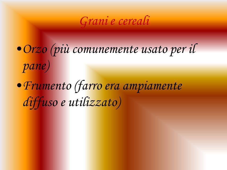 Grani e cereali Orzo (più comunemente usato per il pane) Frumento (farro era ampiamente diffuso e utilizzato)