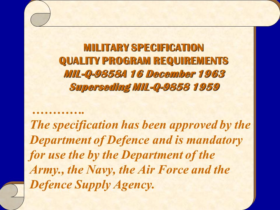 MILITARY SPECIFICATION QUALITY PROGRAM REQUIREMENTS MIL-Q-9858A 16 December 1963 Superseding MIL-Q-9858 1959