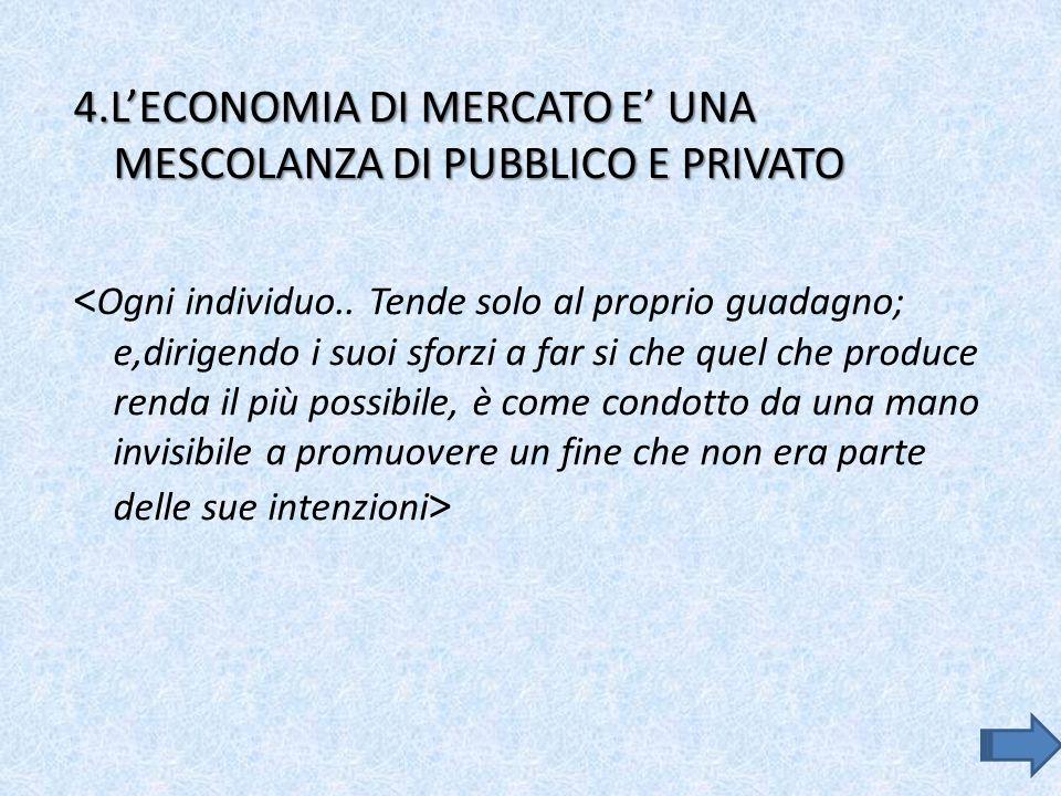 4.L'ECONOMIA DI MERCATO E' UNA MESCOLANZA DI PUBBLICO E PRIVATO <Ogni individuo..