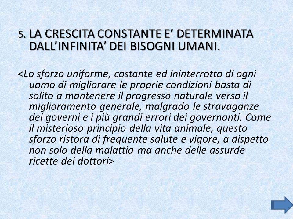 5. LA CRESCITA CONSTANTE E' DETERMINATA DALL'INFINITA' DEI BISOGNI UMANI.