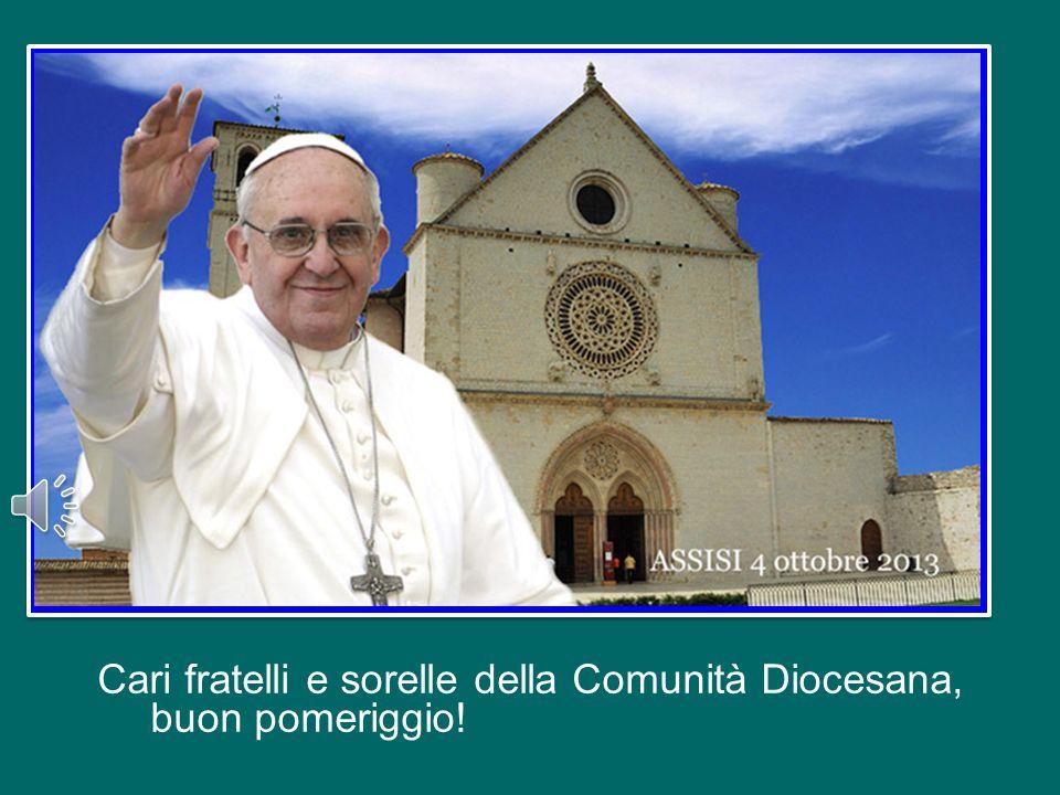 Cari fratelli e sorelle della Comunità Diocesana, buon pomeriggio!
