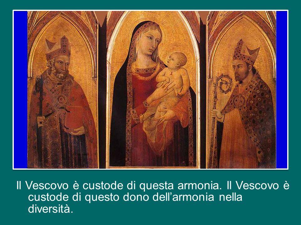 Il Vescovo è custode di questa armonia