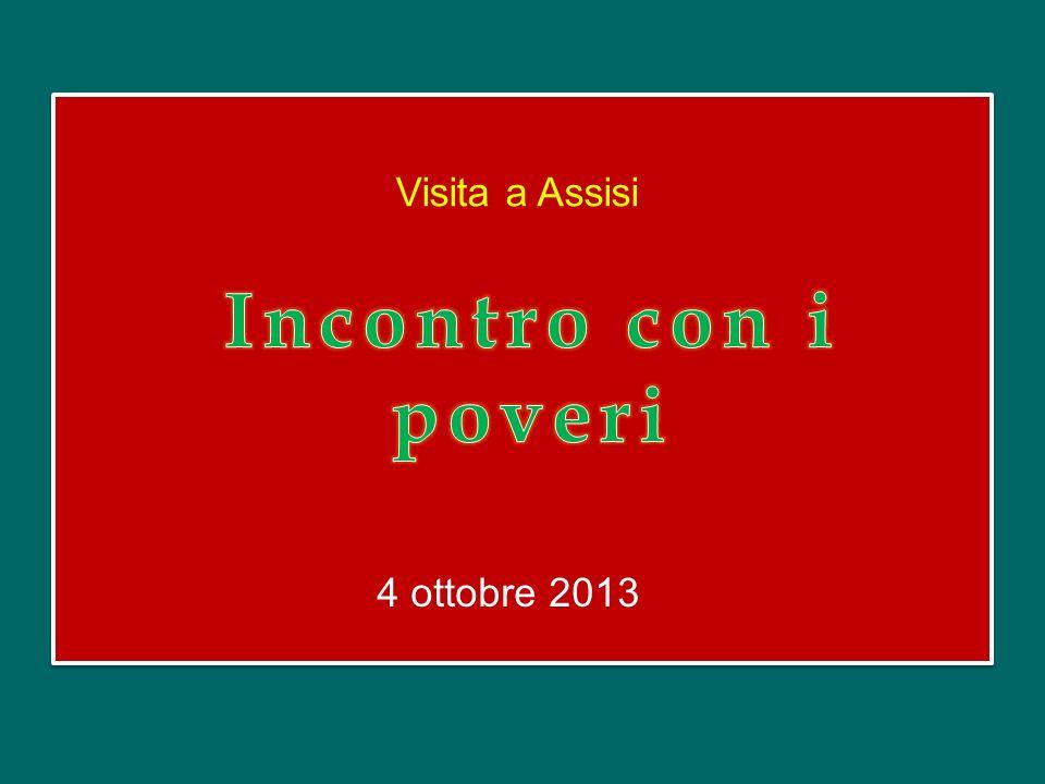Visita a Assisi Incontro con i poveri 4 ottobre 2013