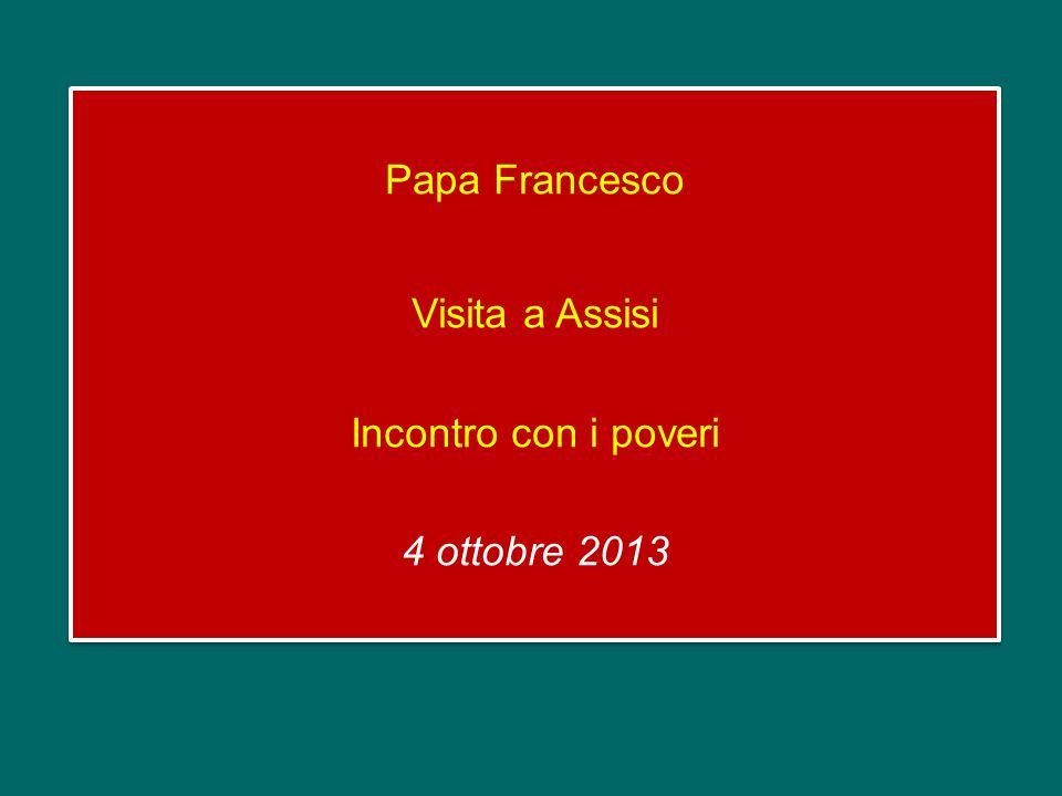 Papa Francesco Visita a Assisi Incontro con i poveri 4 ottobre 2013