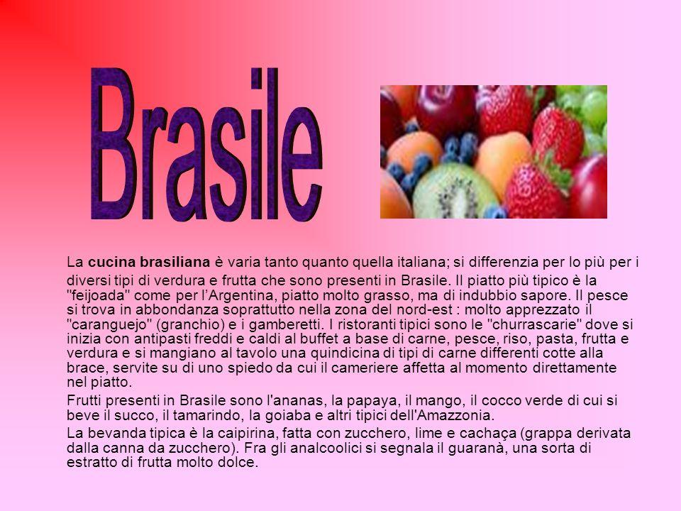 Brasile La cucina brasiliana è varia tanto quanto quella italiana; si differenzia per lo più per i.