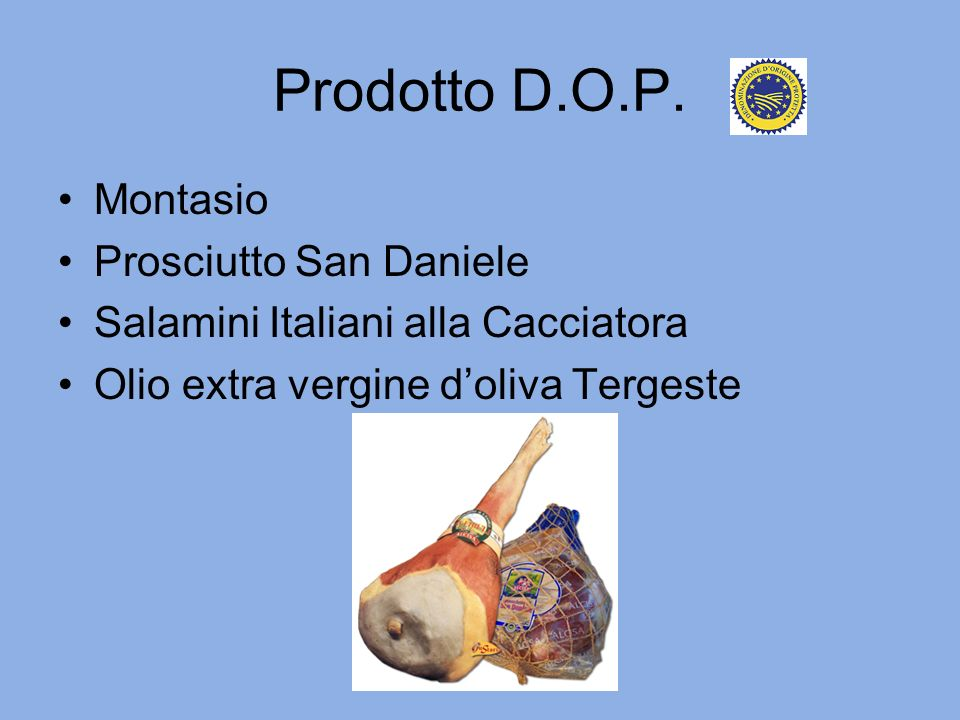 Prodotto D.O.P. Montasio Prosciutto San Daniele