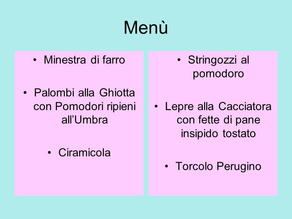Menù Minestra di farro. Palombi alla Ghiotta con Pomodori ripieni all'Umbra. Ciramicola. Stringozzi al pomodoro.