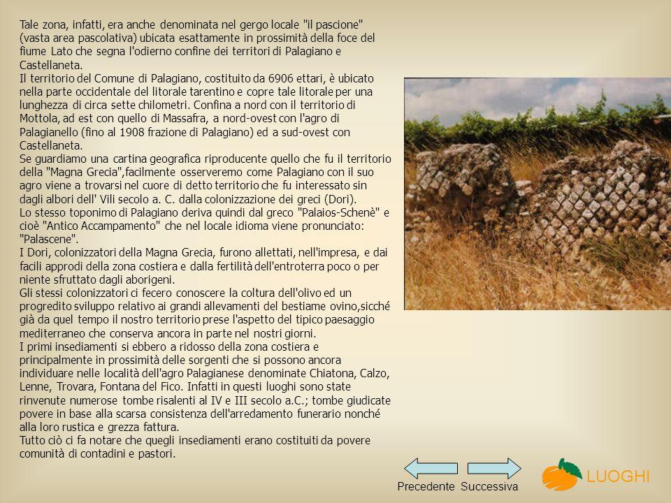 Tale zona, infatti, era anche denominata nel gergo locale il pascione (vasta area pascolativa) ubicata esattamente in prossimità della foce del fiume Lato che segna l odierno confine dei territori di Palagiano e Castellaneta.