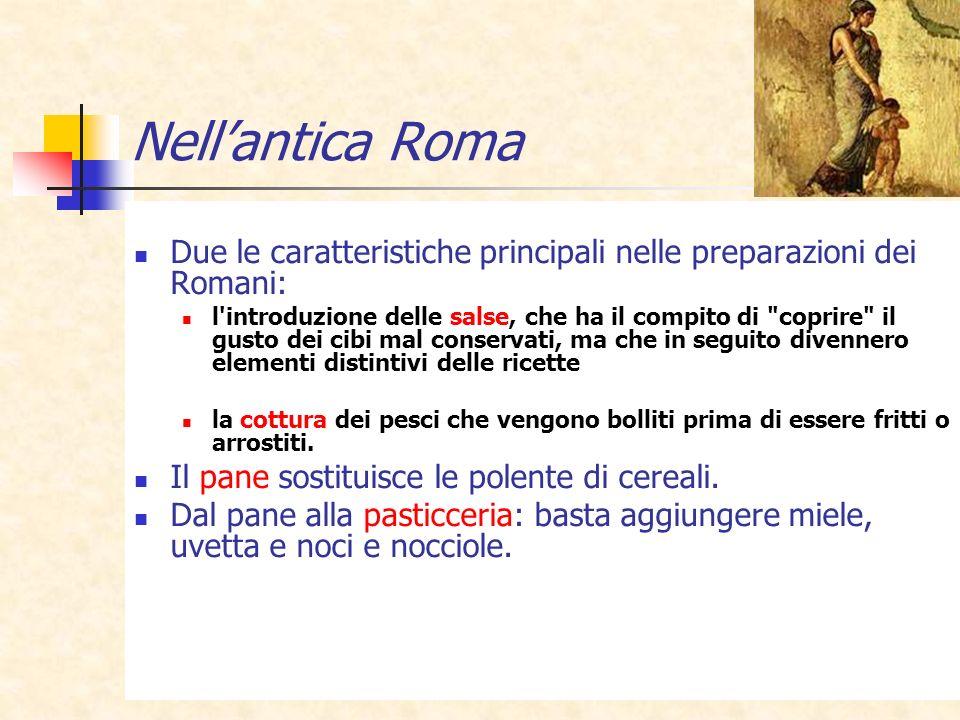 Nell'antica Roma Due le caratteristiche principali nelle preparazioni dei Romani: