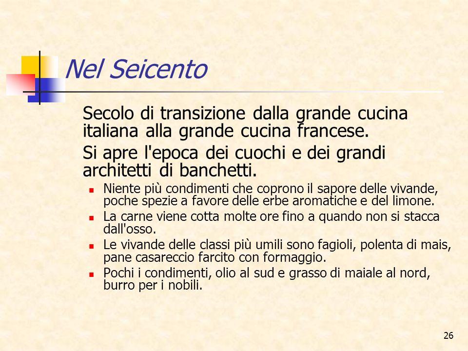 Nel Seicento Secolo di transizione dalla grande cucina italiana alla grande cucina francese.