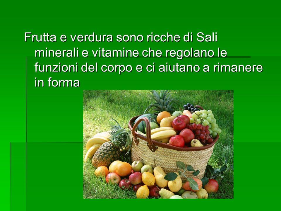 Frutta e verdura sono ricche di Sali minerali e vitamine che regolano le funzioni del corpo e ci aiutano a rimanere in forma