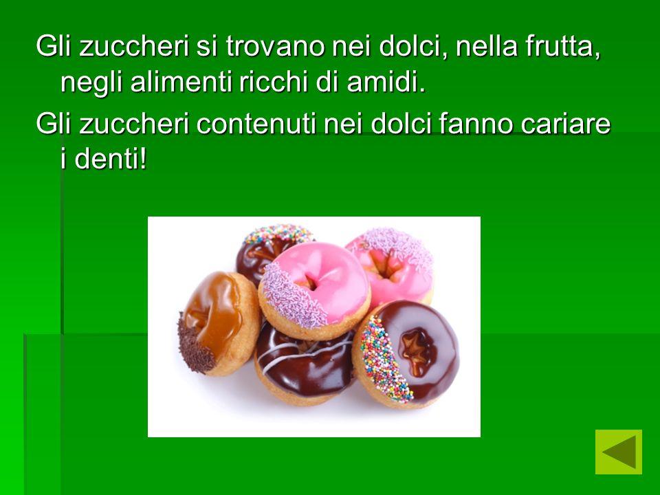 Gli zuccheri si trovano nei dolci, nella frutta, negli alimenti ricchi di amidi.