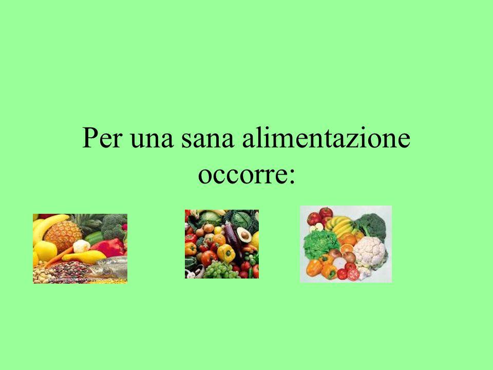 Per una sana alimentazione occorre: