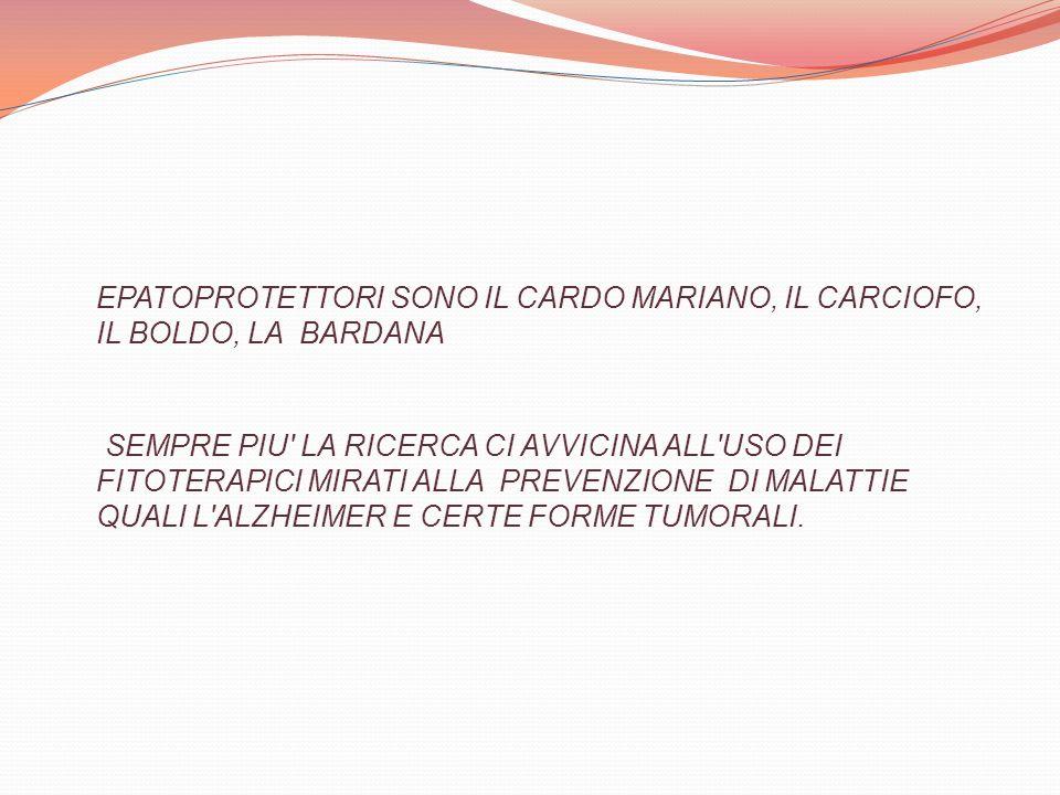 EPATOPROTETTORI SONO IL CARDO MARIANO, IL CARCIOFO, IL BOLDO, LA BARDANA