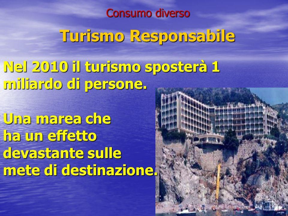 Consumo diverso Turismo Responsabile. Nel 2010 il turismo sposterà 1 miliardo di persone. Una marea che.