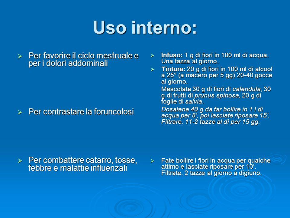 Uso interno: Per favorire il ciclo mestruale e per i dolori addominali