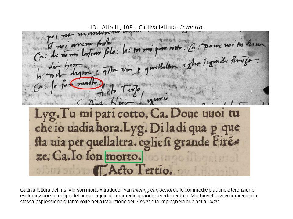 13. Atto II , 108 - Cattiva lettura. C: morto.