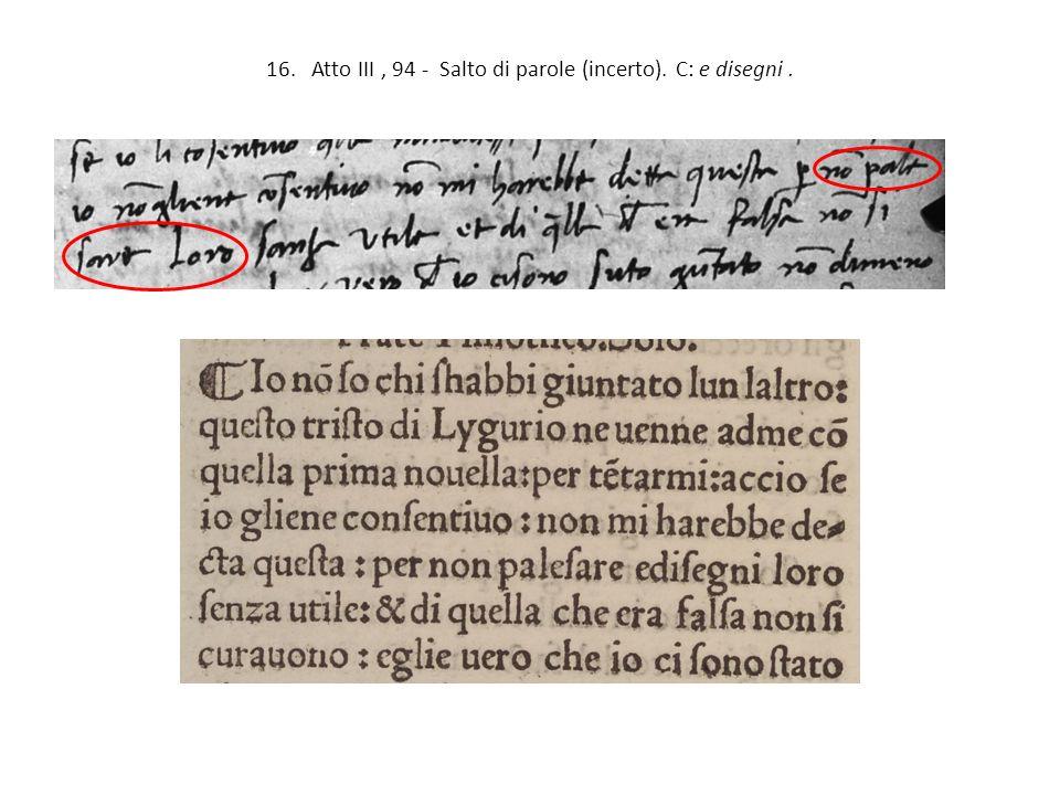 16. Atto III , 94 - Salto di parole (incerto). C: e disegni .