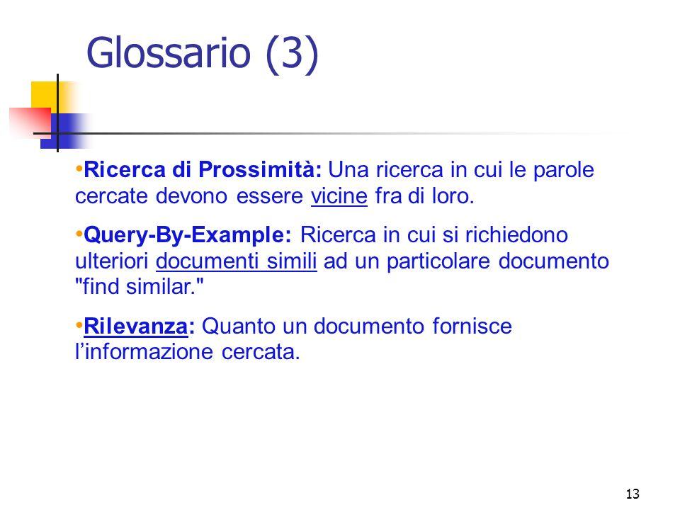 Glossario (3) Ricerca di Prossimità: Una ricerca in cui le parole cercate devono essere vicine fra di loro.