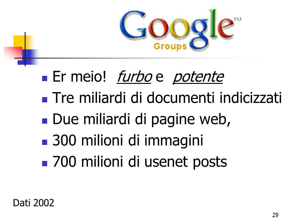Tre miliardi di documenti indicizzati Due miliardi di pagine web,