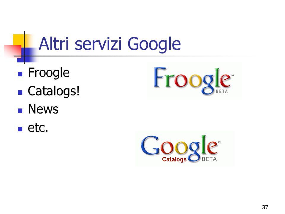 Altri servizi Google Froogle Catalogs! News etc.